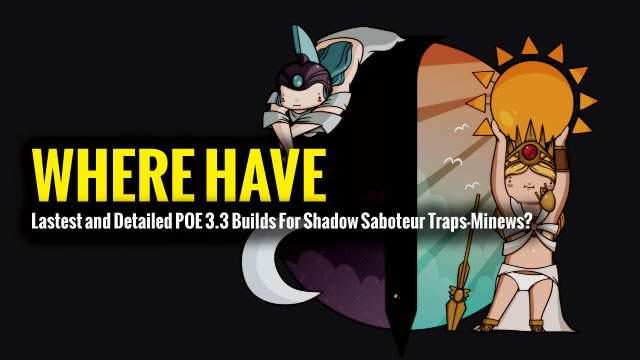 Lastest-and-Detailed-POE-3.3-Builds-For-Shadow-Saboteur-Traps-Minews Where have Lastest and Detailed POE 3.3 Builds For Shadow Saboteur Traps-Minews?